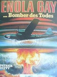 Bild Enola Gay: The Men, the Mission, the Atomic Bomb